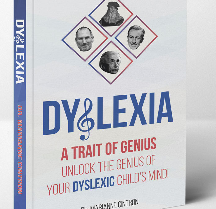Dyslexia – A Trait of Genius: How to Unlock the Genius Mind of Your Dyslexic Child